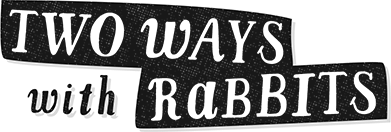 Two Ways With Rabbits